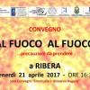 """Seminario """"AL FUOCO AL FUOCO …precauzioni da prendere"""". Ribera, Ven. 21 aprile Ore 16,30"""