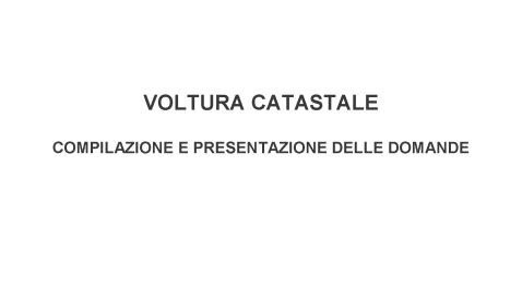 VADEMECUM: Voltura Catastale, Compilazione e Presentazione delle Domande